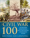 Civil War 100: The Stories Behind the Most Influential Battles, People and Events in the War Between the States - Michael Lee Lanning