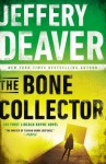 The Bone Collector: The First Lincoln Rhyme Novel - Jeffery Deaver