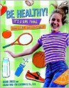 Be Healthy! It's a Girl Thing: Food, Fitness and Feeling Great: Food, Fitness, and Feeling Great - Lilian Cheung, Mavis Jukes
