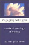 Engaging with God: A Biblical Theology of Worship - David Peterson