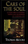 Care of the Soul: A Guide for Cultivating Depth and Sacredness in Everyday Life - Thomas Moore, Peter Thomas