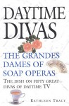 Daytime Divas: The Grandes Dames of Soap Opera - Kathleen Tracy