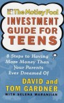 The Motley Fool Investment Guide for Teens: 8 Steps to Having More Money Than Your Parents Ever Dreamed Of - David Gardner, Tom Gardner, Selena Maranjian
