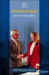 Arbeitszeugnis. Das Buch zur Fernsehserie ARD-Ratgeber Recht - Ute Teschke-Bährle