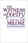 The Witness of Poetry: , - Czesław Miłosz