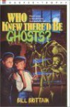 Who Knew There'd Be Ghosts? - Bill Brittain, Michele Chessare