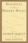 Dialogues with a Modern Mystic - Andrew Harvey