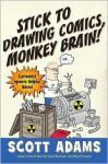 Stick to Drawing Comics, Monkey Brain!: Cartoonist Ignores Helpful Advice - Scott Adams
