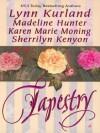 Tapestry (Dark-Hunter, #1.5; Highlander; #8, De Piaget, #10) - Sherrilyn Kenyon, Lynn Kurland, Madeline Hunter, Karen Marie Moning
