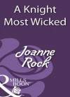 A Knight Most Wicked (Mills & Boon Historical) - Joanne Rock