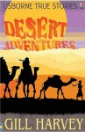 Desert Adventures (Usborne True Stories) - Gill Harvey