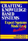 Crafting Knowledge-Based Systems: Expert Systems Made Realistic - John Walters, Norman R. Nielsen