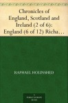 Chronicles of England, Scotland and Ireland (2 of 6): England (6 of 12) Richard the First - Raphael Holinshed