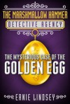 The Mysterious Case of the Golden Egg (The Marshmallow Hammer Detective Agency) - Ernie Lindsey