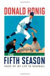 The Fifth Season: Tales of My Life in Baseball - Donald Honig
