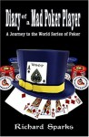 Diary of a Mad Poker Player: A Journey to the World Series of Poker - Richard Sparks