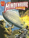 The Hindenburg Disaster (Graphic Library: Disasters in History) - Matt Doeden