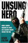 Unsung Hero: How I Saved Dozens of Lives as a Secret Agent Inside the IRA - Kevin Fulton