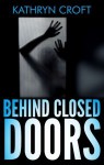 Behind Closed Doors - Kathryn Croft
