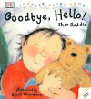 Toddler Story Book: Good-bye, Hello! - Shen Roddie, Carol Thompson