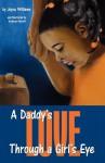 A Daddy's Love Through a Girl's Eye - Joyce Williams, Kathryn Petroff