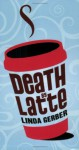 Death by Latte - Linda Gerber