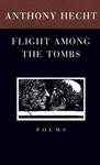 Flight Among the Tombs: Poems - Anthony Hecht