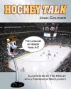 Hockey Talk: The Language of Hockey from A-Z - John Goldner, Ted Heeley