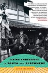 Living Carelessly in Tokyo and Elsewhere: A Memoir - John Nathan