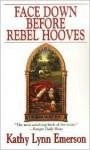 Face Down Before Rebel Hooves - Kathy Lynn Emerson