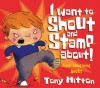 I Want to Shout and Stamp About: Poems About Being Angry - Tony Mitton