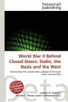 World War II Behind Closed Doors: Stalin, the Nazis and the West - Lambert M. Surhone, Mariam T. Tennoe, Susan F. Henssonow