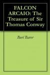 TheTreasure of Sir Thomas Conway(Falcon Arcaio Adventure) - Burl Barer