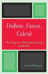 DuBois, Fanon, Cabral: The Margins of Elite Anti-Colonial Leadership - Charles Peterson