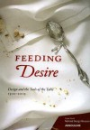 Feeding Desire: Design and the Tools of the Table, 1500-2005 - Sarah D. Coffin, Ellen Lupton, Darra Goldstein, Barbara Bloemink