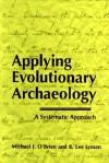 Applying Evolutionary Archaeology: A Systematic Approach - Michael J. O'Brien, R. Lee Lyman