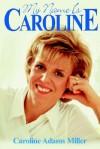 My Name is Caroline - Caroline Adams Miller