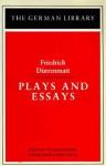 Plays and Essays: Friedrich Dürrenmatt - Friedrich Dürrenmatt