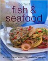 Perfect Fish & Seafood (A Collection of Over 100 Essenial Recipes) - Editors of Paragon, Parragon Inc.
