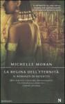 La regina dell'eternità: Il romanzo di Nefertiti - Michelle Moran
