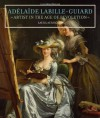 Adelaide Labille-Guiard: Artist in the Age of Revolution - Laura Auricchio, J. Paul Getty Museum