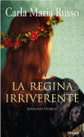 La regina irriverente - Carla Maria Russo