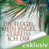 Die Flügel, mein Engel, zerreiß ich dir - Karine Giebel, Tanja Fornaro, Audible GmbH