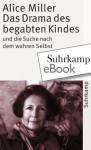 Das Drama des begabten Kindes und die Suche nach dem wahren Selbst (German Edition) - Alice Miller