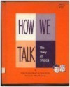 How We Talk: The Story of Speech - William Johnson, Marilyn Bennett, Sylvia Sanders
