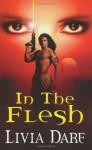 In the Flesh - Sylvia Day, Livia Dare