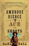 Ambrose Bierce and the Ace of Shoots - Oakley Hall