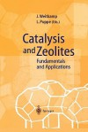 Catalysis and Zeolites: Fundamentals and Applications - Jens Weitkamp, Lothar Puppe