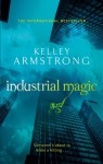 Industrial Magic (Women of the Otherworld #4) - Kelley Armstrong
