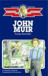 John Muir: Young Naturalist - Montrew Dunham